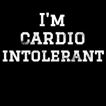 "Funny Workout ""I'm Cardio Intolerant"" by DSweethearts"