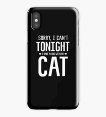Sorry, I Can not Tonight, I have plan with my Cat iPhone Case