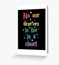 No One Deserves To Live In A Closet Greeting Card