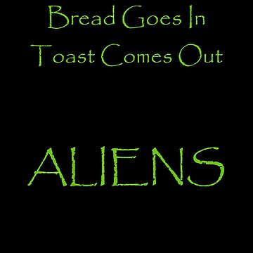 Funny Ancient Alien Astronaut Toast by Dawncoe