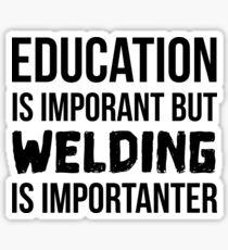 Welding Is Importanter Sticker
