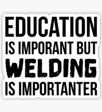 Welding Is Importanter Sticker