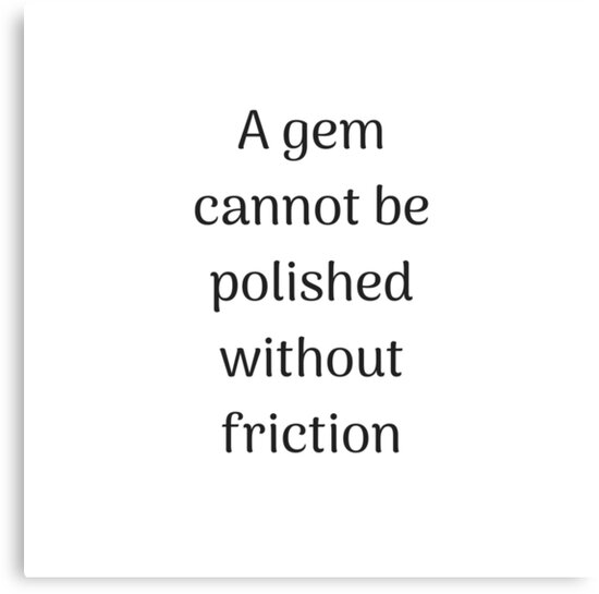Empowering Quotes A Gem Cannot Be Polished Without Friction Awesome Empowering Quotes