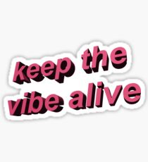 keep the vibe alive Sticker