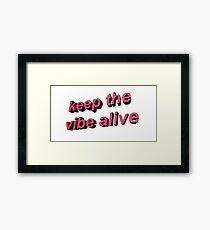 keep the vibe alive Framed Print