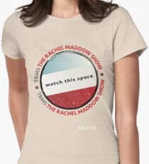 The Rachel Maddow Show - Truth! Women's Fitted T-Shirt