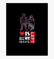 Love Is All We Have Left cosmic writing Photographic Print