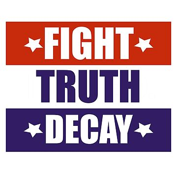 Fight Truth Decay Protest Donald Trump 2020 by Tinkery