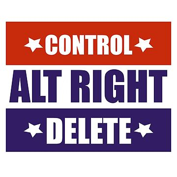 Control Alt Right Delete Protest Donald Trump 2020 by Tinkery