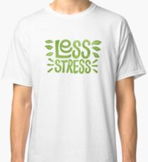 Less Stress Classic T-Shirt