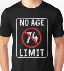 No Age Limit 74th Birthday Gifts Funny B Day For 74 Year Old Unisex T