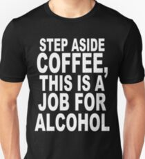Step Aside Coffee, This Is A Job For Alcohol Funny Geek Nerd Unisex T-Shirt