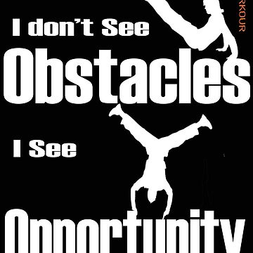 Parkour Design - I Dont See Obstacles I See Opportunity by kudostees