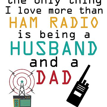 Funny Ham Radio Dad Husband Fathers Day  Amateur Gift by kh123856