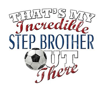 Funny Soccer Step Brother or Sister Gift by RENEGADETEES