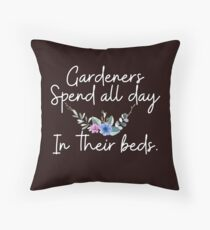 """Gardeners Spend All Day in their Beds Funny Gardening T-Shirt Gift: """"Gardeners Spend All Day in Their Beds"""" 