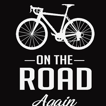 On The Road Again Cyclist Road Trip Adventure  by tfelifestyle