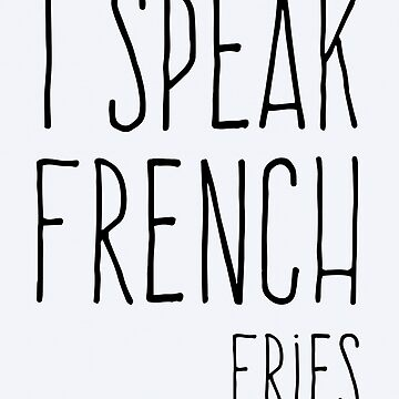 Speak French Fries Funny Quote by quarantine81