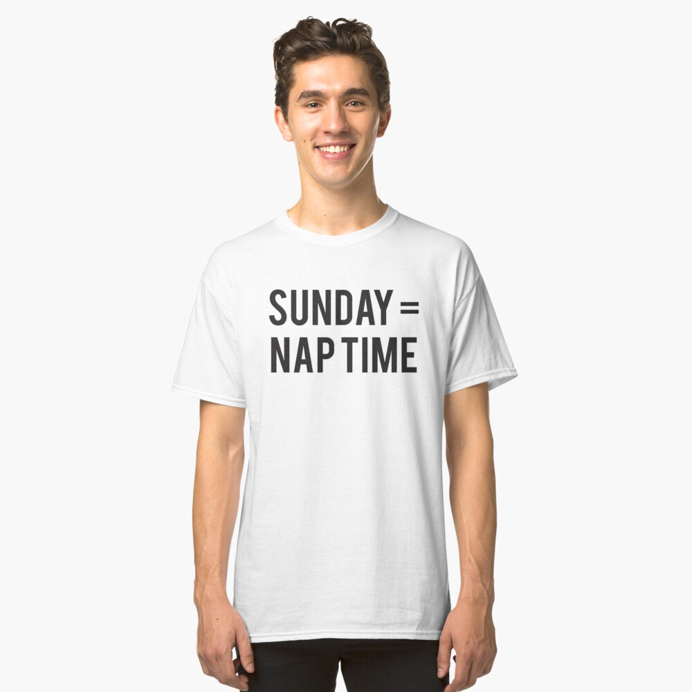 Sunday Equals Nap Time Classic T-Shirt Front