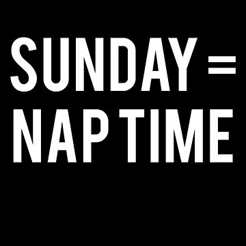 Sunday Equals Nap Time by Blvckstar
