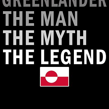 Greenlander The Man The Myth The Legend Fathers Day Greenland Pride Real Hero Daddy National Heritage Regular Pops but Way Cooler by bulletfast