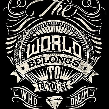 The World Belongs To Those Who Dream - White Ink by Arek619