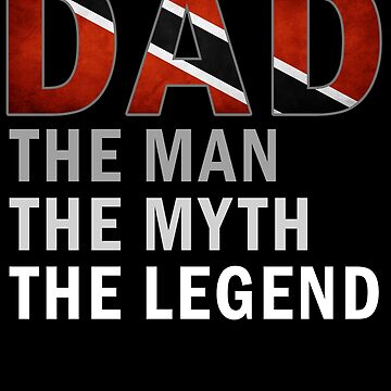 Trini Dad The Man The Myth The Legend Fathers Day Trinidad & Tobago Pride Real Hero Daddy National Heritage Regular Pops but Way Cooler by bulletfast