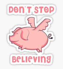 Don't Stop Believing Pig Pork Apparel Sticker