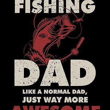 I Am A Fishing Dad by berryferro