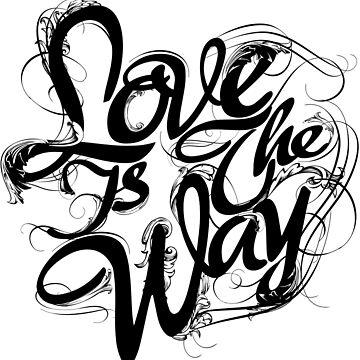 """""""Love Is The Way"""" - Typography Tee - Black Ink by Arek619"""