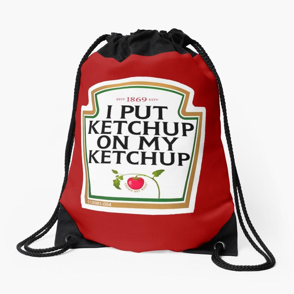 I put ketchup on my ketchup Drawstring Bag