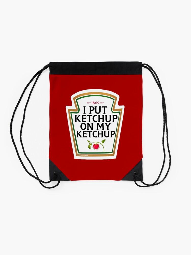 Alternate view of I put ketchup on my ketchup Drawstring Bag