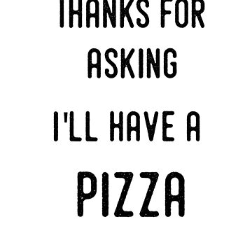 Thanks for asking, I'll have a pizza by Kiraly
