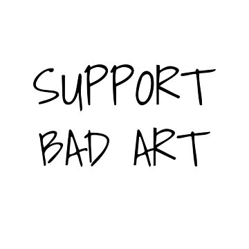 Support Bad Art by CreateHappy