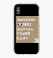Nothing Worth Having Comes Easy iPhone Case