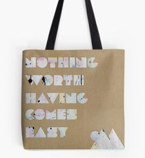 Nothing Worth Having Comes Easy Tote Bag