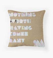 Nothing Worth Having Comes Easy Throw Pillow