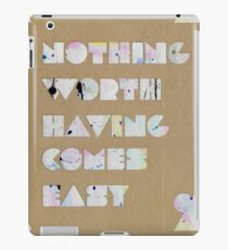 Nothing Worth Having Comes Easy iPad Case/Skin