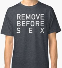 REMOVE BEFORE SEX Classic T-Shirt