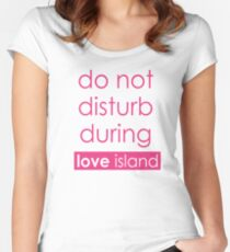 Love Island 2018 Do Not Disturb During Love Island Women's Fitted Scoop T-Shirt