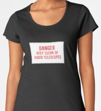Danger - Keep Clear of Radiotelescopes Women's Premium T-Shirt
