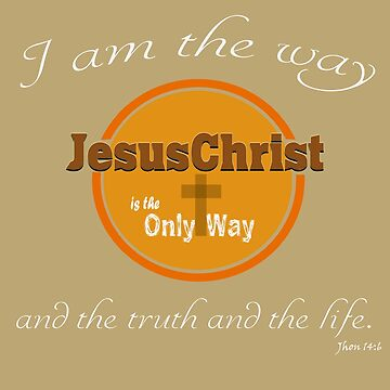 Jesus Christ is the way and the truth by STdesigns