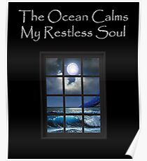 The Ocean Calms My Restless Soul Poster