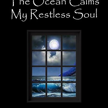 The Ocean Calms My Restless Soul by Dawncoe
