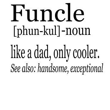 FUNCLE by shugashirts