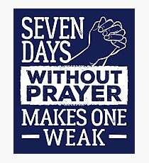 Seven Days Without Prayer Makes One Weak Photographic Print