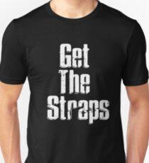 Get the straps Unisex T-Shirt
