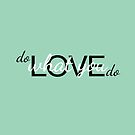 Do what you love, love what you do by Claire Chiarelli