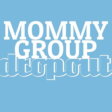 Mommy Group Dropout by missemilyellen