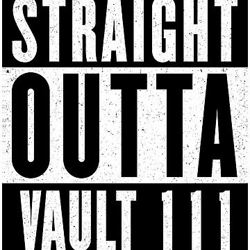 STRAIGHT OUTTA VAULT 111 by GHDParody